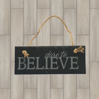 Dare to Believe Hanging Slate