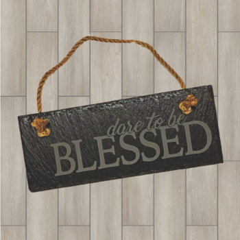 Dare to be Blessed Hanging Slate