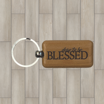 Dare to be Blessed Wood Key Chain