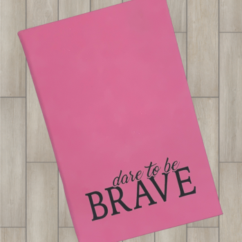 Dare to be Brave Leatherette Journal   Pink