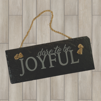 Dare to be Joyful Hanging Slate