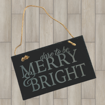 Dare to be Merry & Bright Hanging Slate