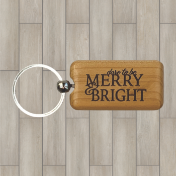 Dare to be Merry & Bright Wood Key Chain