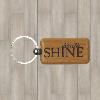 Dare to Shine Wood Key Chain